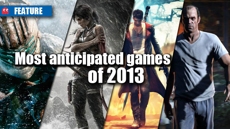 most anticipated games of 2013